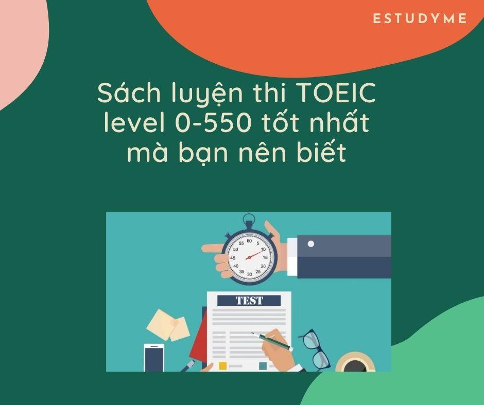 Sách luyện thi TOEIC level 0-550 tốt nhất mà bạn nên biết