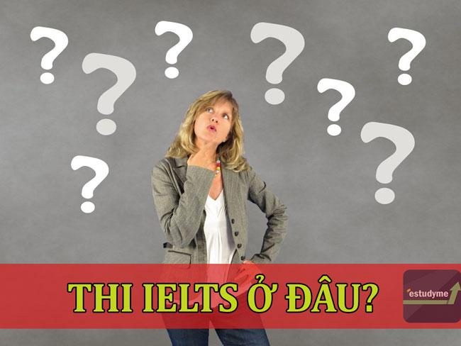 Thi IELTS ở đâu? Những lưu ý khi đi thi IELTS?