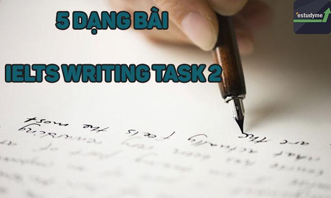 5 dạng bài trong ielts writing task 2