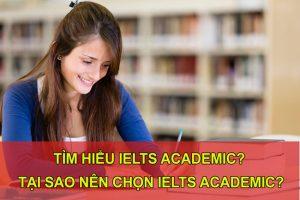 Tìm hiểu IELTS Academic? Tại sao nên chọn IELTS Academic?