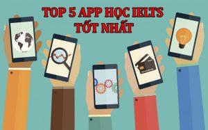 """Tổng hợp top 5 App học IELTS """"xịn sò"""" hàng đầu hiện nay"""